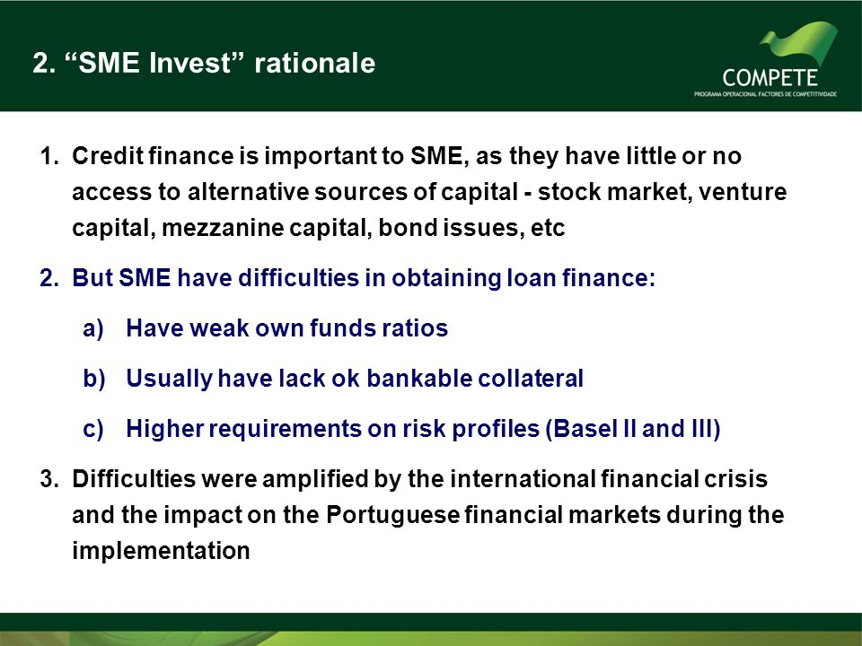 2. SME Invest rationale 1.Credit finance is important to SME, as they have little or no access to alternative sources of capital - stock market, ventu