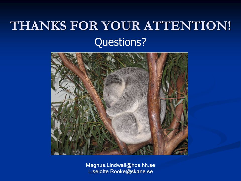 THANKS FOR YOUR ATTENTION! Magnus.Lindwall@hos.hh.se Liselotte.Rooke@skane.se Questions