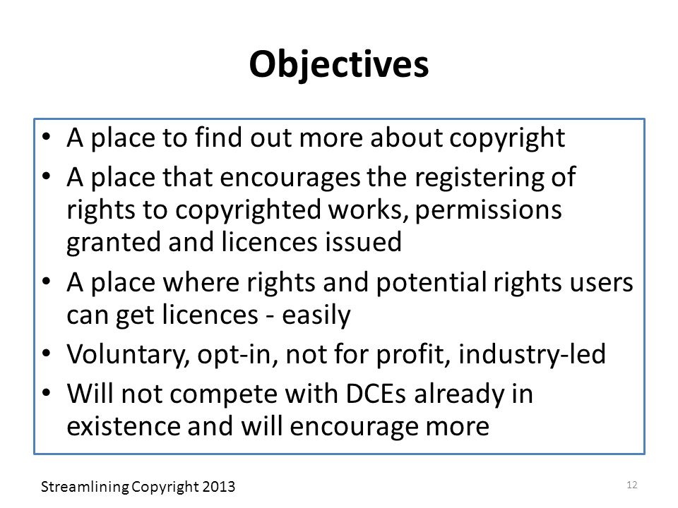 Objectives A place to find out more about copyright A place that encourages the registering of rights to copyrighted works, permissions granted and li
