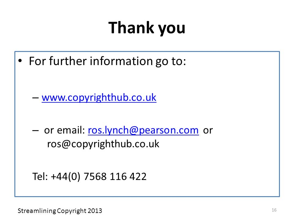 Thank you For further information go to: – www.copyrighthub.co.uk www.copyrighthub.co.uk – or email: ros.lynch@pearson.com or ros@copyrighthub.co.ukro