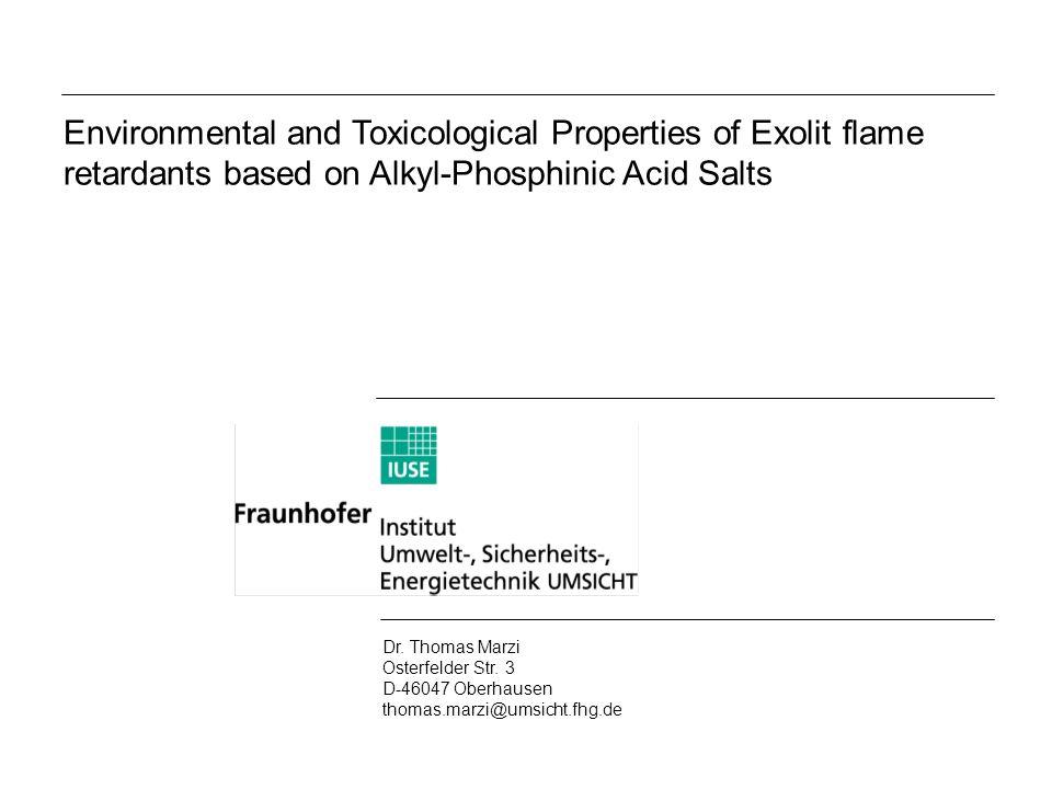 Environmental and Toxicological Properties of Exolit flame retardants based on Alkyl-Phosphinic Acid Salts Dr. Thomas Marzi Osterfelder Str. 3 D-46047