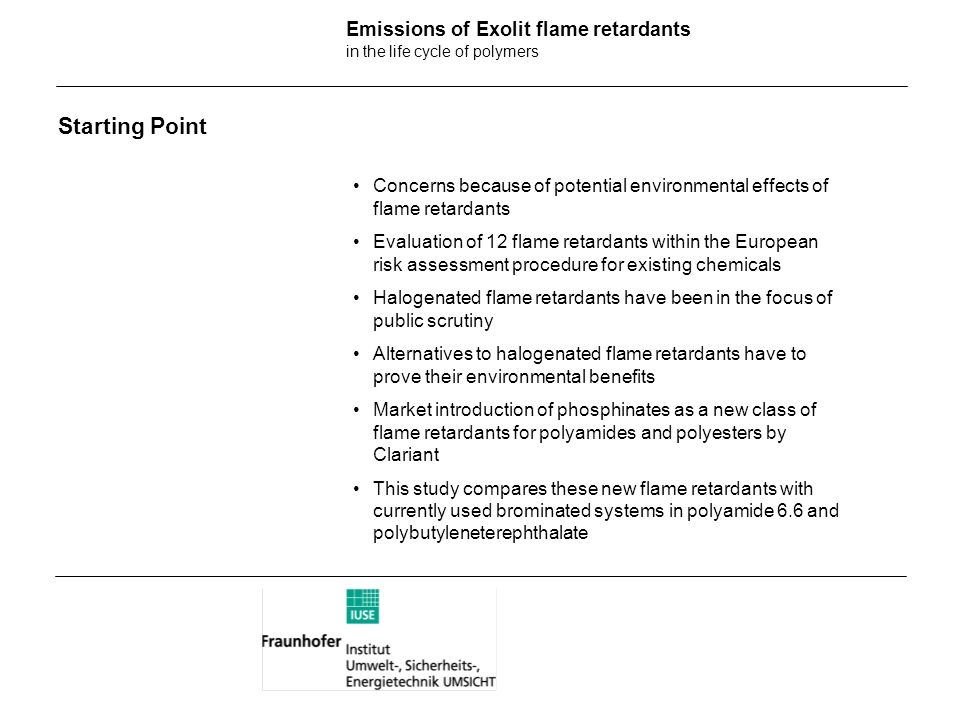 Emissions of Exolit flame retardants in the life cycle of polymers Starting Point Concerns because of potential environmental effects of flame retarda