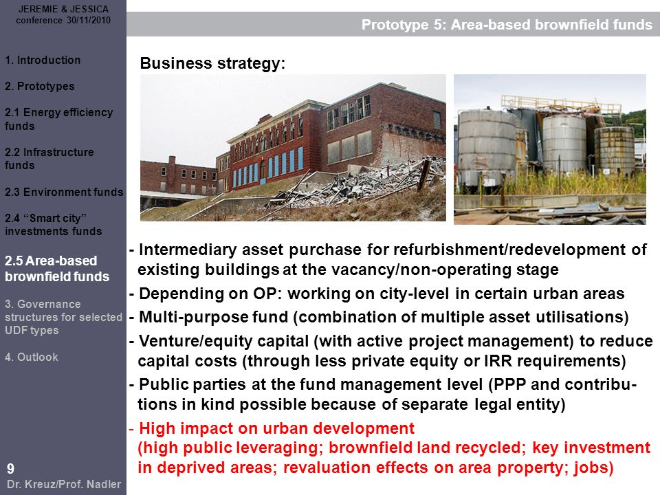 9 Dr. Kreuz/Prof. Nadler JEREMIE & JESSICA conference 30/11/2010 Prototype 5: Area-based brownfield funds - Intermediary asset purchase for refurbishm