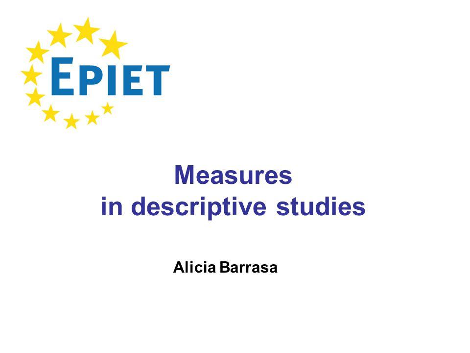 Measures in descriptive studies Alicia Barrasa