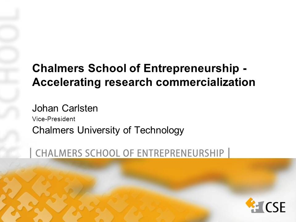 Johan Carlsten Vice-President Chalmers University of Technology Chalmers School of Entrepreneurship - Accelerating research commercialization
