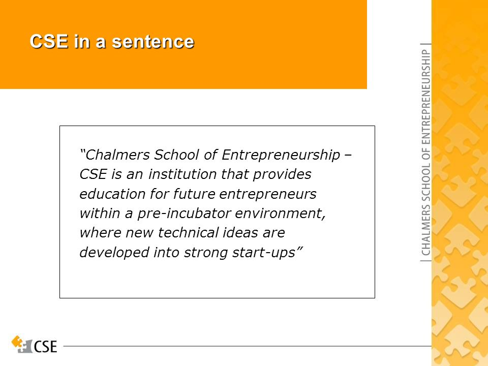 Chalmers School of Entrepreneurship – CSE is an institution that provides education for future entrepreneurs within a pre-incubator environment, where