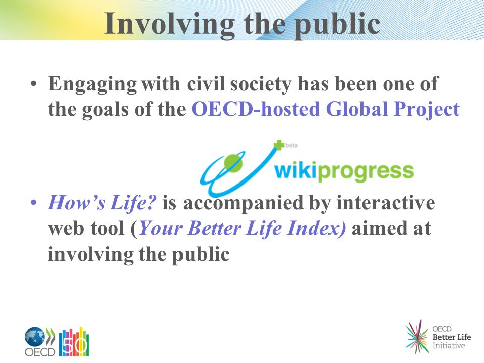 Involving the public Engaging with civil society has been one of the goals of the OECD-hosted Global Project Hows Life? is accompanied by interactive