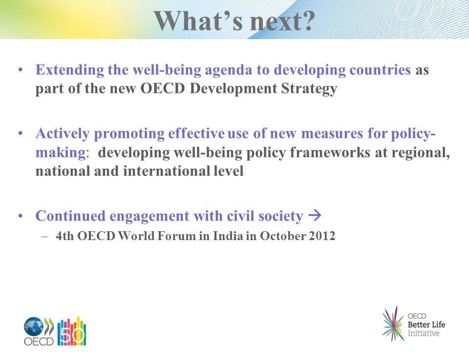 Whats next? Extending the well-being agenda to developing countries as part of the new OECD Development Strategy Actively promoting effective use of n