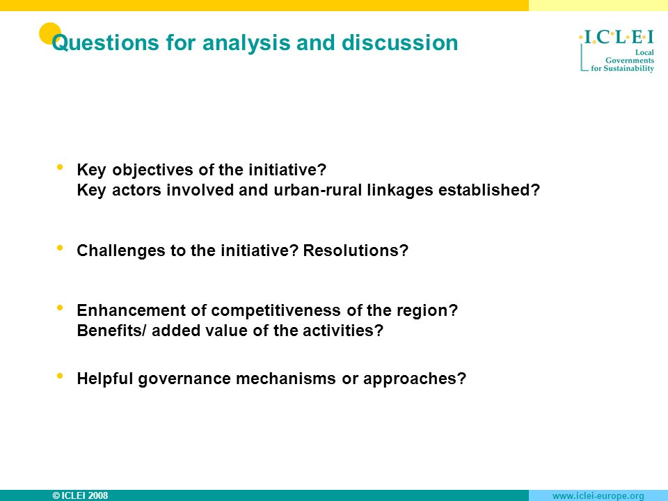 © ICLEI 2008www.iclei-europe.org Questions for analysis and discussion Key objectives of the initiative.