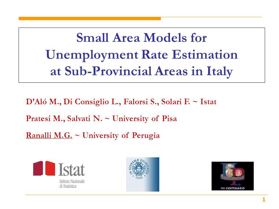 1 Small Area Models for Unemployment Rate Estimation at Sub-Provincial Areas in Italy DAló M., Di Consiglio L., Falorsi S., Solari F. ~ Istat Pratesi