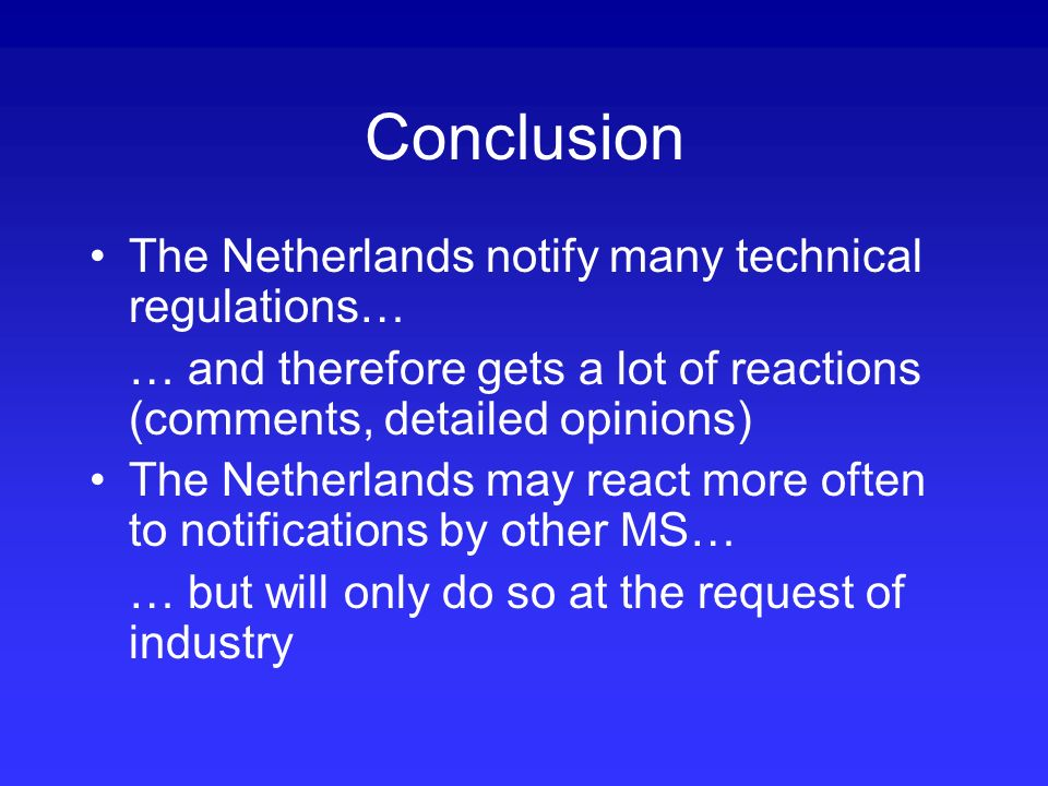 Conclusion The Netherlands notify many technical regulations… … and therefore gets a lot of reactions (comments, detailed opinions) The Netherlands ma