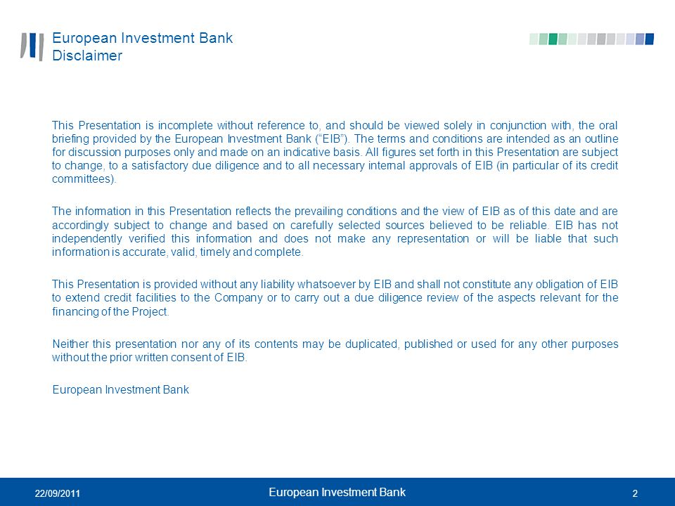 222/09/2011 European Investment Bank European Investment Bank Disclaimer This Presentation is incomplete without reference to, and should be viewed so