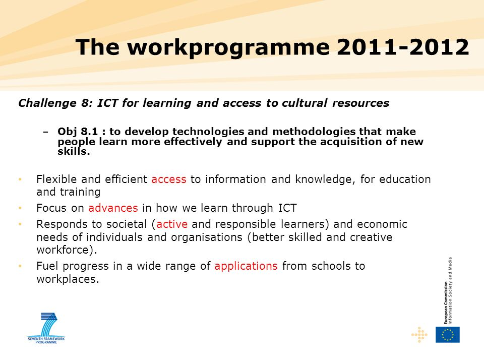 Challenge 8: ICT for learning and access to cultural resources –Obj 8.1 : to develop technologies and methodologies that make people learn more effectively and support the acquisition of new skills.
