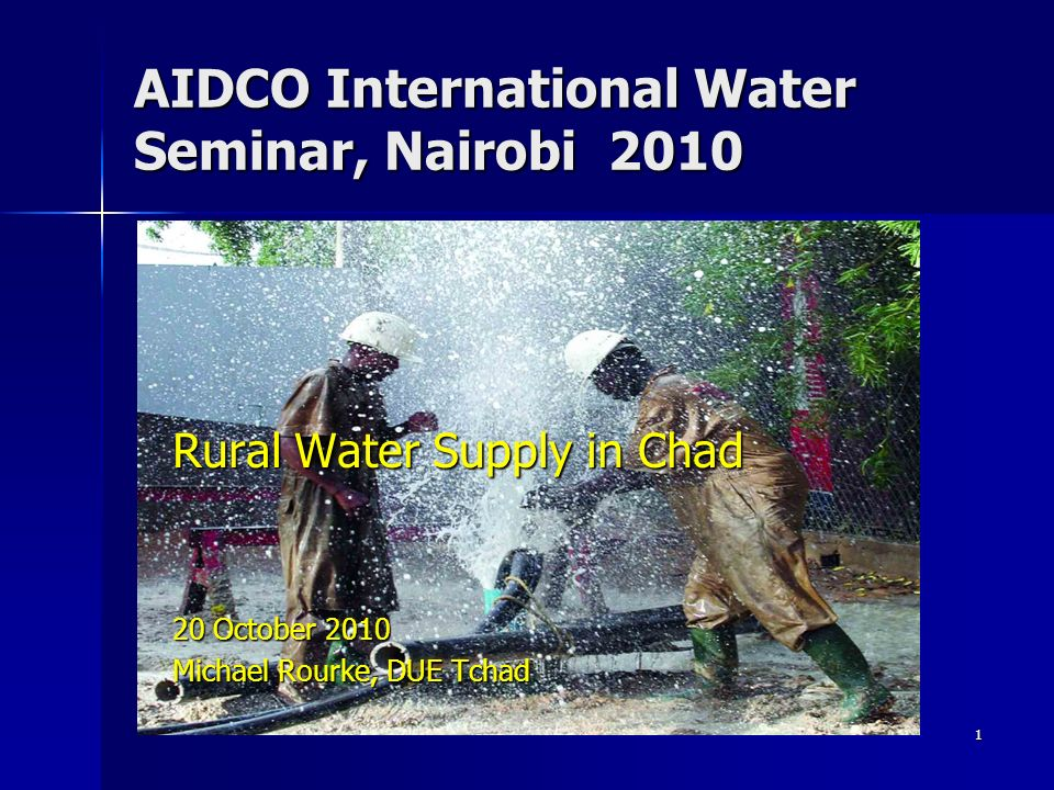 1 AIDCO International Water Seminar, Nairobi 2010 Rural Water Supply in Chad 20 October 2010 Michael Rourke, DUE Tchad