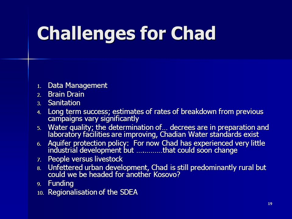 19 Challenges for Chad 1. Data Management 2. Brain Drain 3. Sanitation 4. Long term success; estimates of rates of breakdown from previous campaigns v