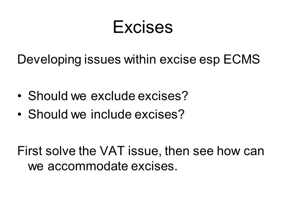Excises Developing issues within excise esp ECMS Should we exclude excises.