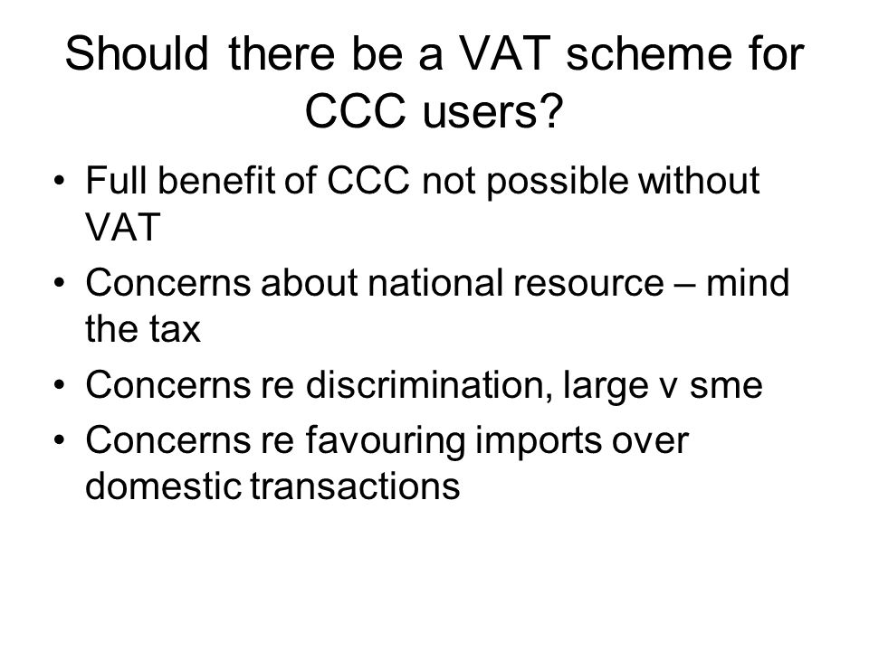 Should there be a VAT scheme for CCC users.