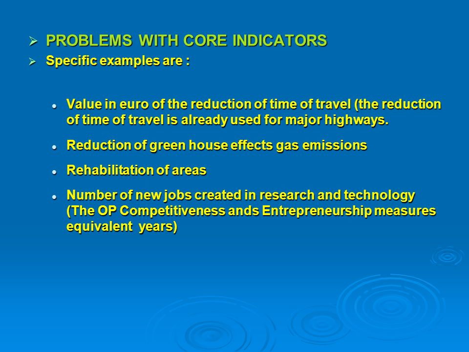 PROBLEMS WITH CORE INDICATORS PROBLEMS WITH CORE INDICATORS Specific examples are : Specific examples are : Value in euro of the reduction of time of travel (the reduction of time of travel is already used for major highways.