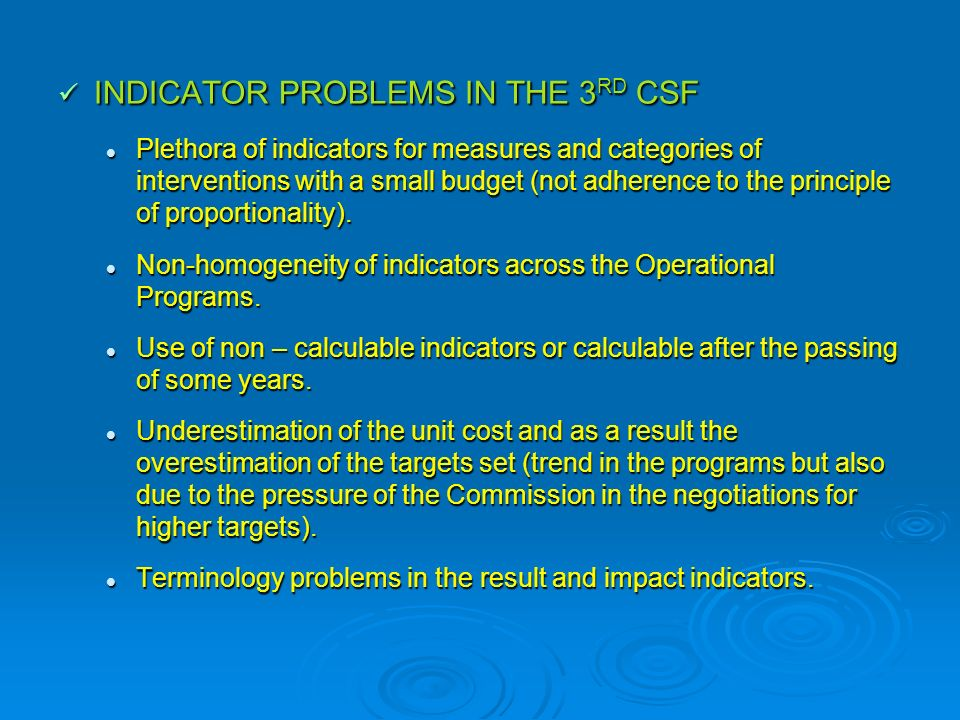 INDICATOR PROBLEMS IN THE 3 RD CSF INDICATOR PROBLEMS IN THE 3 RD CSF Plethora of indicators for measures and categories of interventions with a small budget (not adherence to the principle of proportionality).