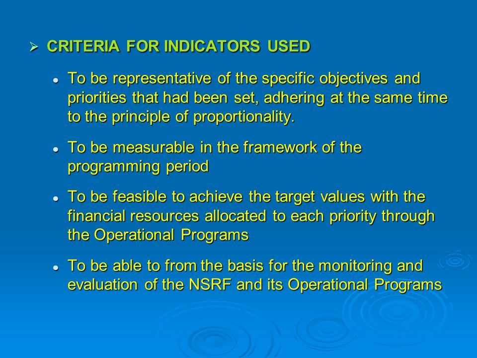 CRITERIA FOR INDICATORS USED CRITERIA FOR INDICATORS USED To be representative of the specific objectives and priorities that had been set, adhering at the same time to the principle of proportionality.