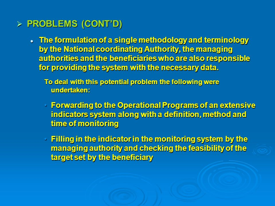 PROBLEMS (CONTD) PROBLEMS (CONTD) The formulation of a single methodology and terminology by the National coordinating Authority, the managing authorities and the beneficiaries who are also responsible for providing the system with the necessary data.