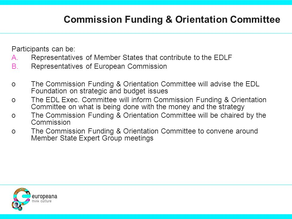 Commission Funding & Orientation Committee Participants can be: A.Representatives of Member States that contribute to the EDLF B.Representatives of Eu