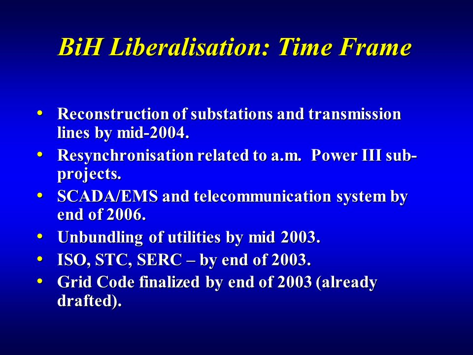 BiH Liberalisation: Time Frame Reconstruction of substations and transmission lines by mid-2004.