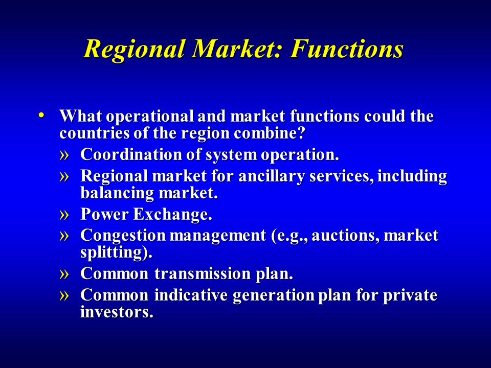 Regional Market: Functions What operational and market functions could the countries of the region combine.