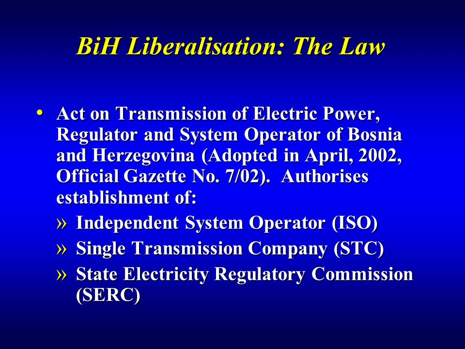 BiH Liberalisation: The Law Act on Transmission of Electric Power, Regulator and System Operator of Bosnia and Herzegovina (Adopted in April, 2002, Official Gazette No.