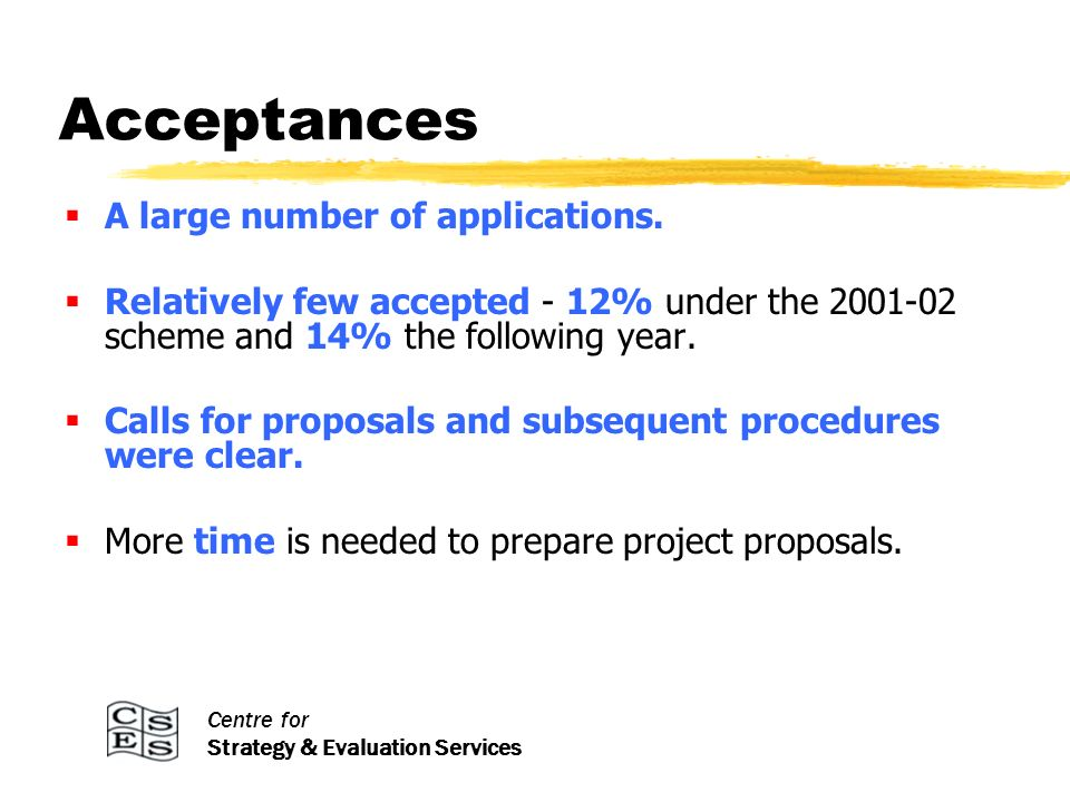 Centre for Strategy & Evaluation Services Project timescales The one-year period for completion of projects is too short.