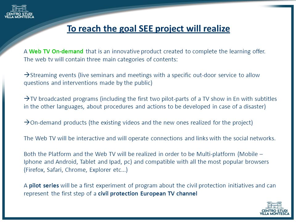 To reach the goal SEE project will realize A Web TV On-demand that is an innovative product created to complete the learning offer.