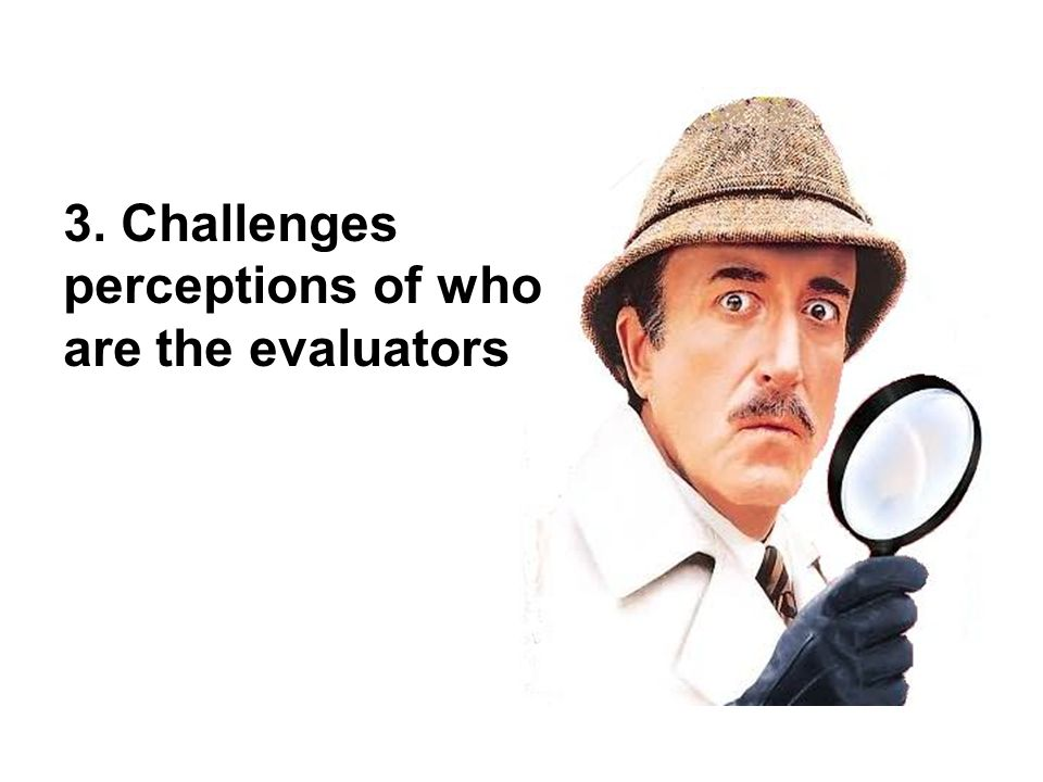 3. Challenges perceptions of who are the evaluators