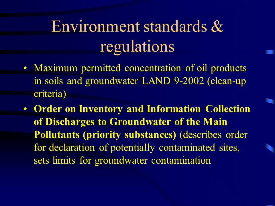 Environment standards & regulations Maximum permitted concentration of oil products in soils and groundwater LAND 9-2002 (clean-up criteria) Order on