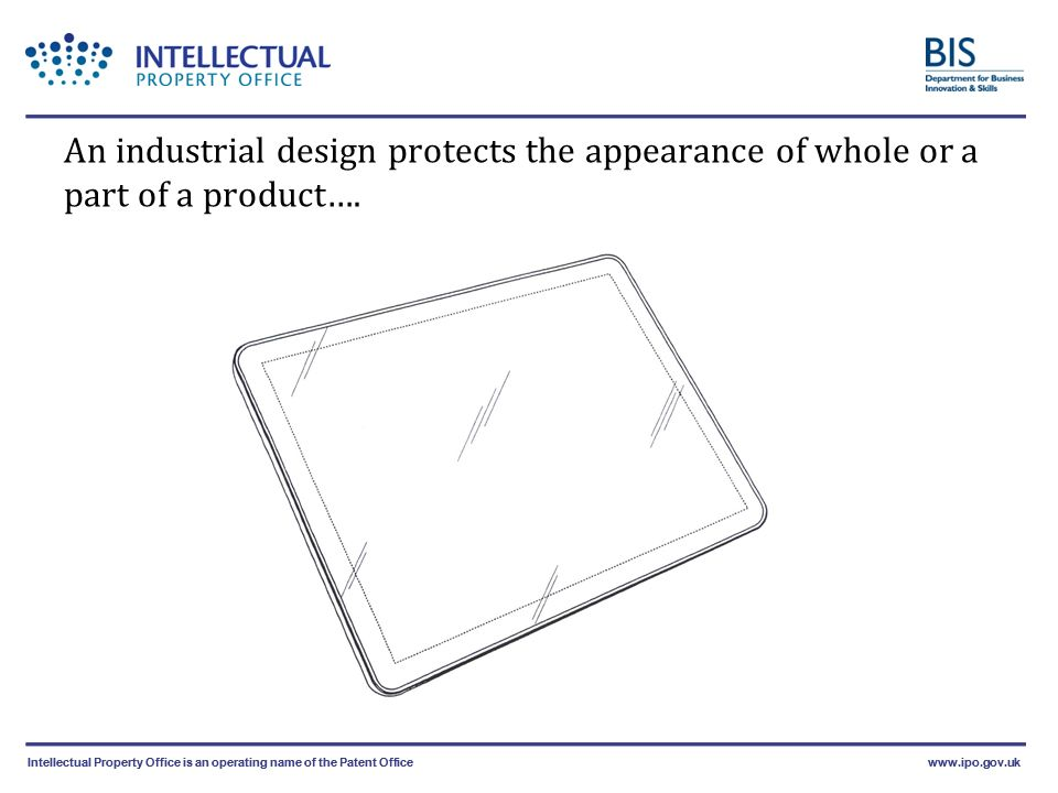 Intellectual Property Office is an operating name of the Patent Officewww.ipo.gov.ukIntellectual Property Office is an operating name of the Patent Officewww.ipo.gov.uk An industrial design protects the appearance of whole or a part of a product….