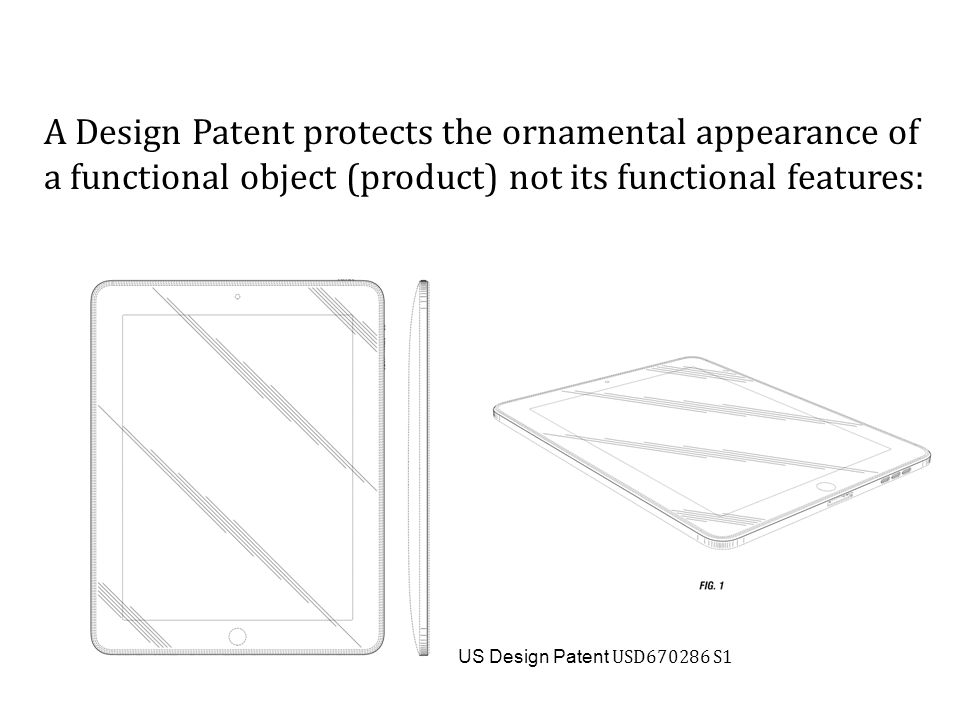 US Design Patent USD670286 S1 A Design Patent protects the ornamental appearance of a functional object (product) not its functional features: