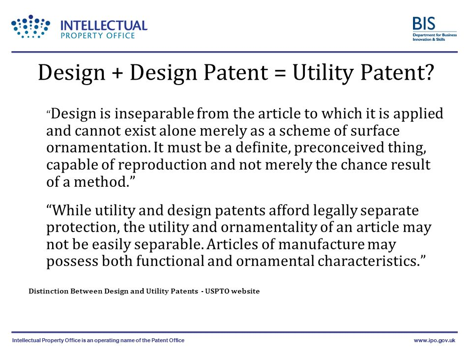Intellectual Property Office is an operating name of the Patent Officewww.ipo.gov.ukIntellectual Property Office is an operating name of the Patent Officewww.ipo.gov.uk Design + Design Patent = Utility Patent.