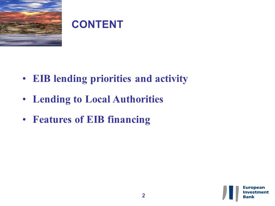 2 CONTENT EIB lending priorities and activity Lending to Local Authorities Features of EIB financing