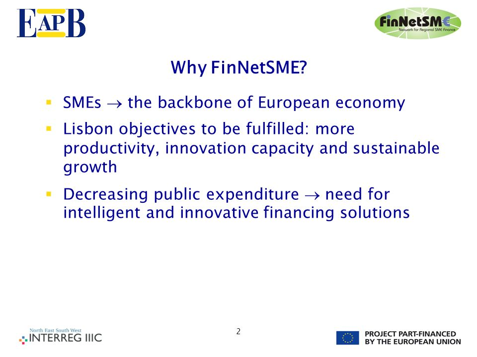 3 Who we are 20 regional public banks, development agencies, financing and business support agencies 9 EU countries: FI, LT, LV, I, E, GR, D, B, F +Associated partners and partner networks