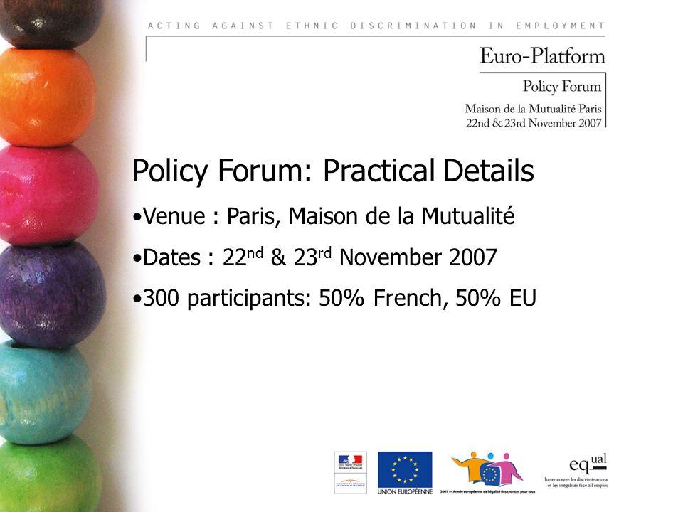 Policy Forum: Practical Details Venue : Paris, Maison de la Mutualité Dates : 22 nd & 23 rd November 2007 300 participants: 50% French, 50% EU
