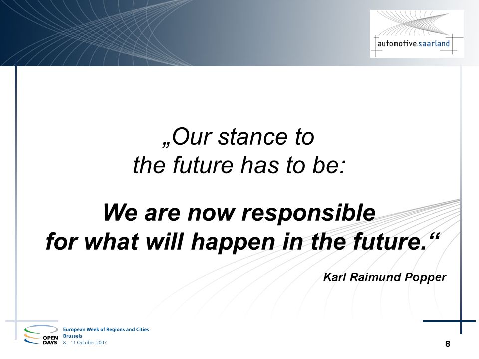 8 Our stance to the future has to be: We are now responsible for what will happen in the future. Karl Raimund Popper