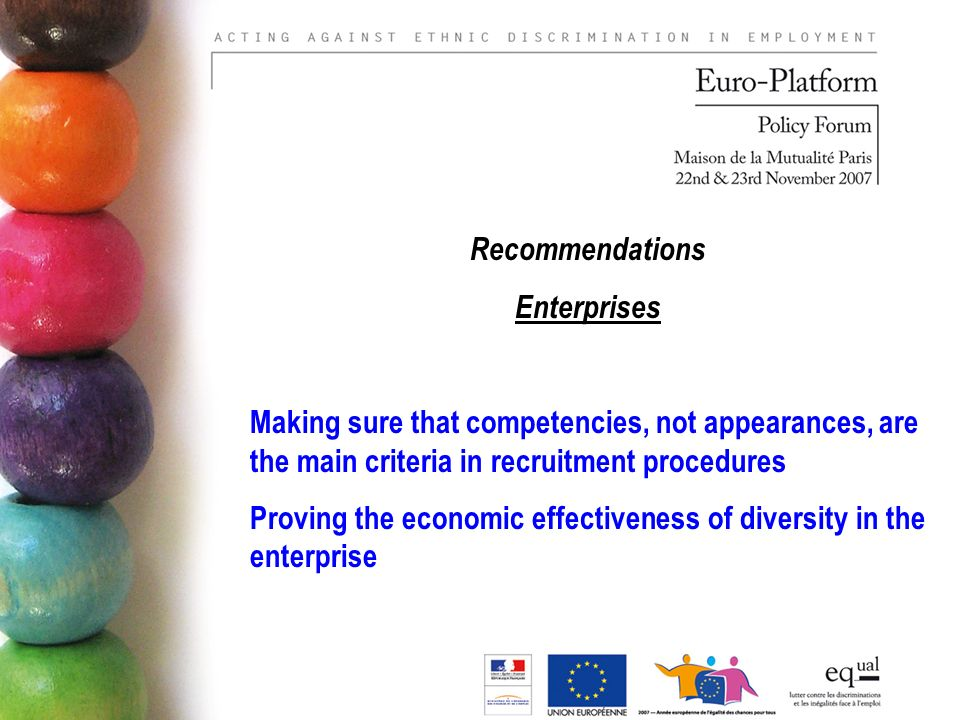 Recommendations Enterprises Making sure that competencies, not appearances, are the main criteria in recruitment procedures Proving the economic effectiveness of diversity in the enterprise
