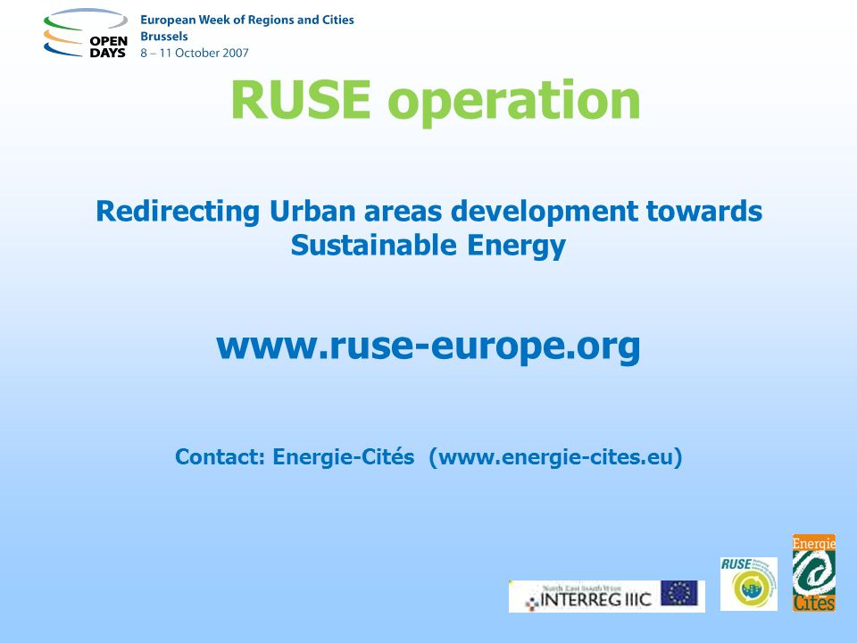 RUSE operation Redirecting Urban areas development towards Sustainable Energy www.ruse-europe.org Contact: Energie-Cités (www.energie-cites.eu)