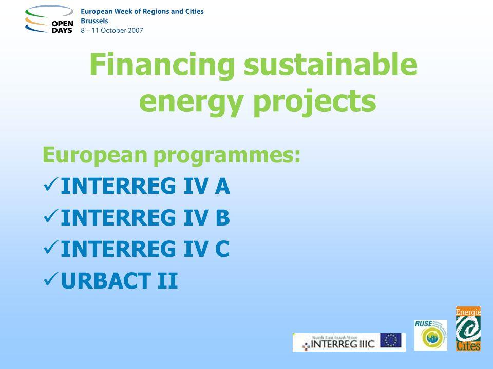 Financing sustainable energy projects European programmes: INTERREG IV A INTERREG IV B INTERREG IV C URBACT II