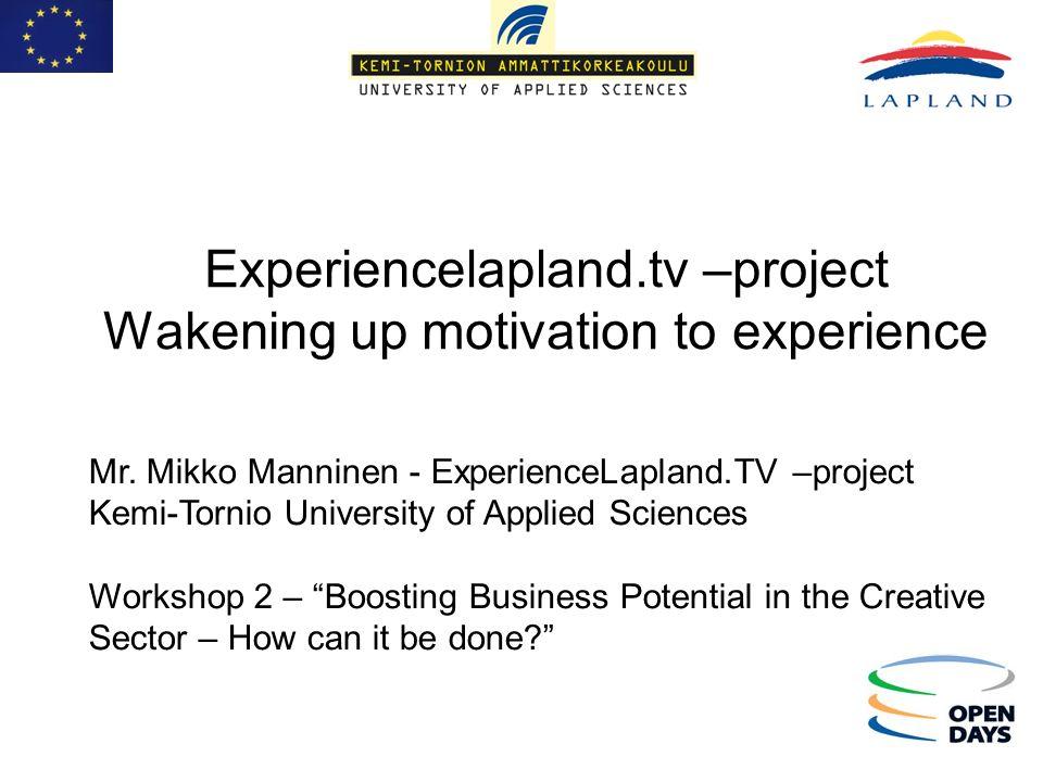 Experiencelapland.tv –project Wakening up motivation to experience Mr. Mikko Manninen - ExperienceLapland.TV –project Kemi-Tornio University of Applie