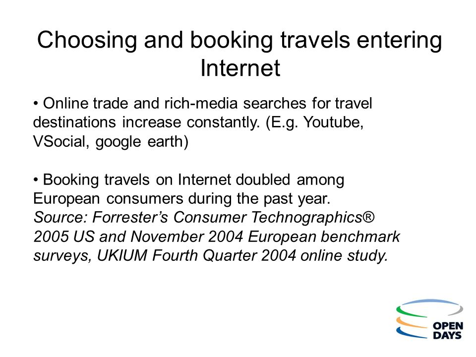 Choosing and booking travels entering Internet Online trade and rich-media searches for travel destinations increase constantly. (E.g. Youtube, VSocia