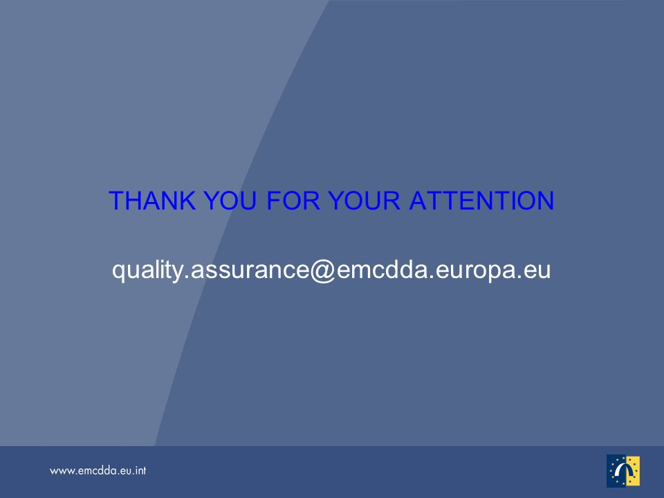 THANK YOU FOR YOUR ATTENTION quality.assurance@emcdda.europa.eu