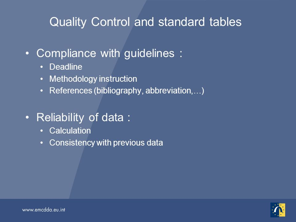 Quality Control and standard tables Compliance with guidelines : Deadline Methodology instruction References (bibliography, abbreviation,…) Reliability of data : Calculation Consistency with previous data