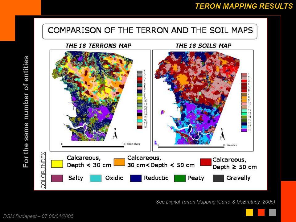 F. Carré – 25/11/2003 DSM Budapest – 07-08/04/2005 TERON MAPPING RESULTS See Digital Terron Mapping (Carré & McBratney, 2005) For the same number of e
