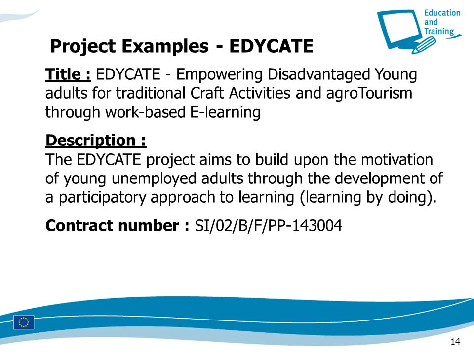 14 Title : EDYCATE - Empowering Disadvantaged Young adults for traditional Craft Activities and agroTourism through work-based E-learning Description
