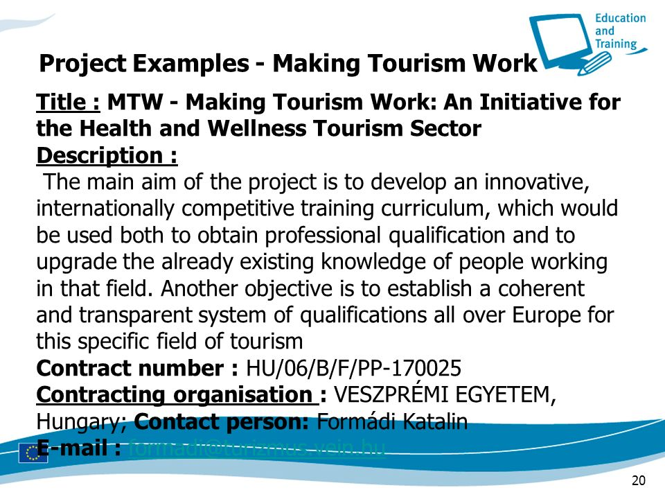 20 Title : MTW - Making Tourism Work: An Initiative for the Health and Wellness Tourism Sector Description : The main aim of the project is to develop